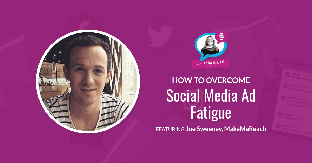 [PODCAST] How to Overcome Social Media Ad Fatigue