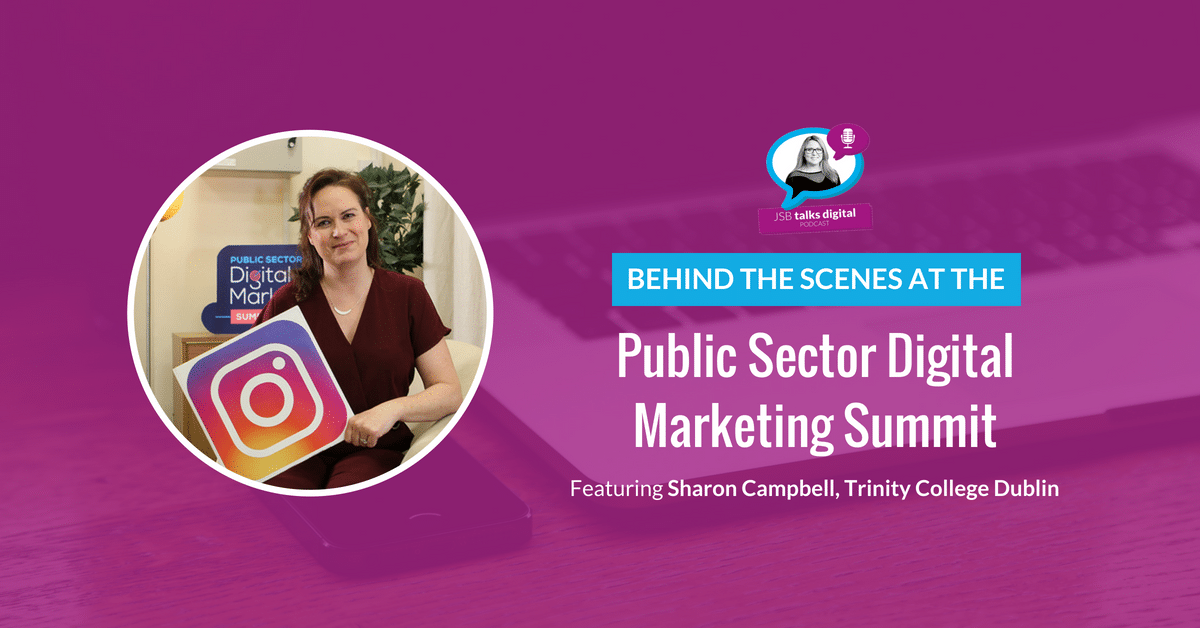 [PODCAST] Behind the Scenes at Ireland's first Public Sector Digital Marketing Summit