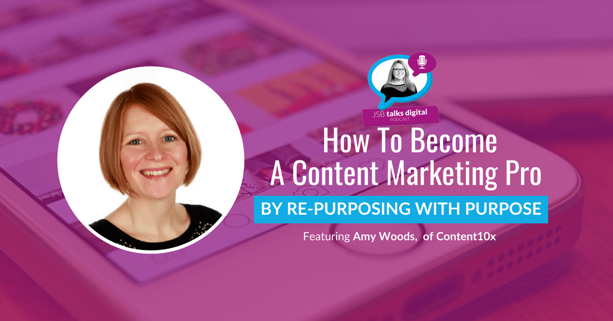 [PODCAST] How To Become A Content Marketing Pro By Re-Purposing With Purpose
