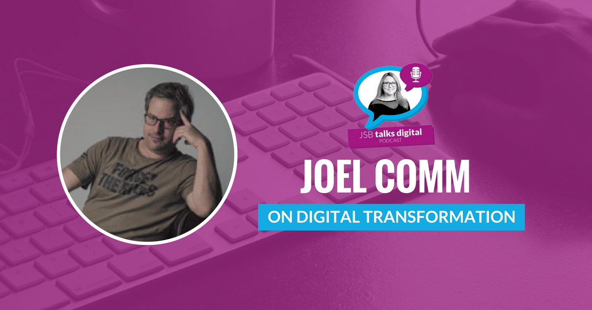 [PODCAST] Joel Comm on Digital Transformation