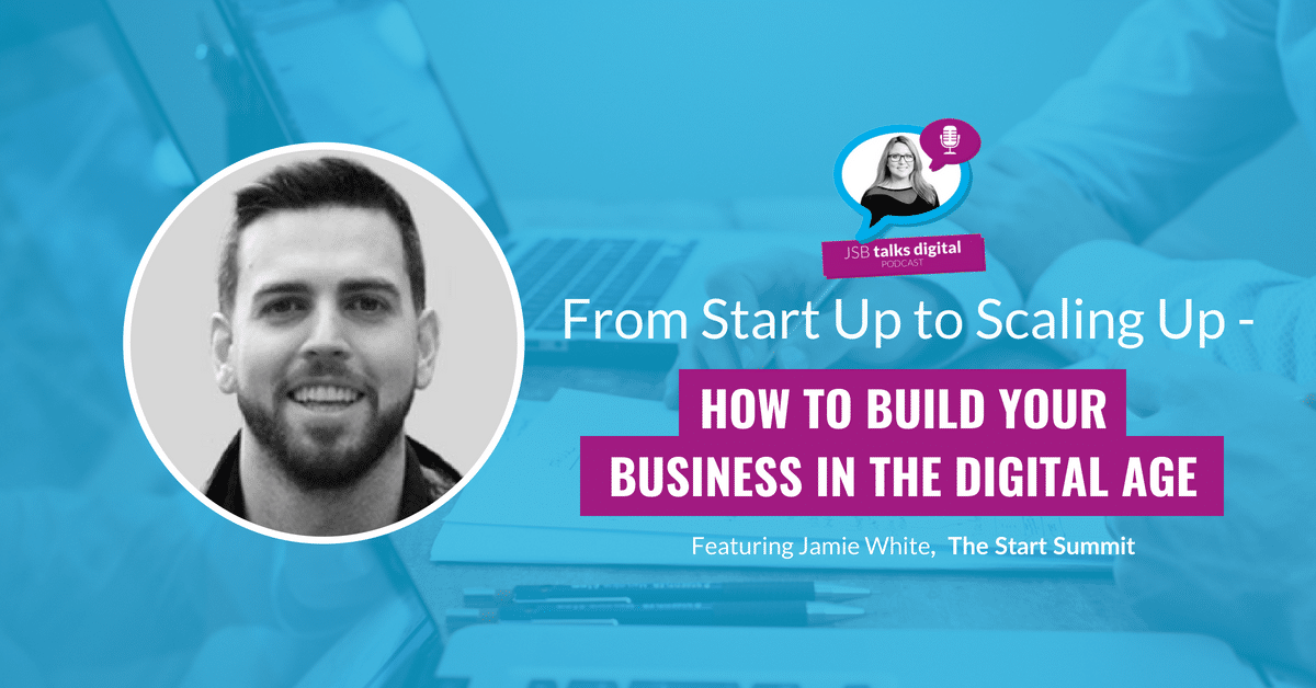 [PODCAST] From Start Up to Scaling Up - How to Build your Business in the Digital Age