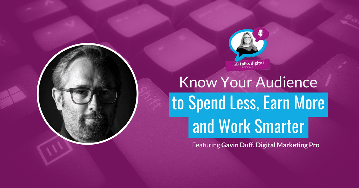 [PODCAST] Know Your Audience to Spend Less, Earn More and Work Smarter