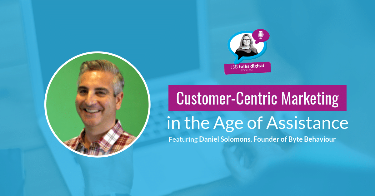 [PODCAST] Customer-Centric Marketing in the Age of Assistance