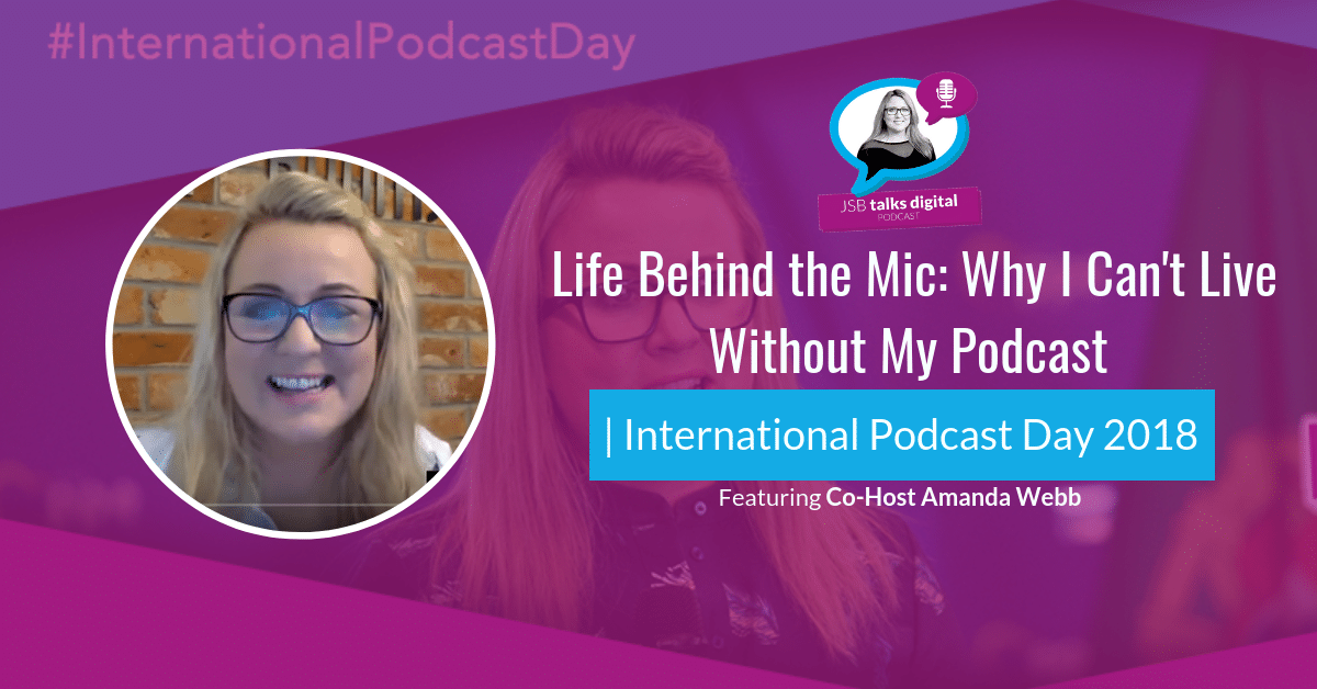 [PODCAST] Life Behind the Mic: Why I Can't Live Without My Podcast | International Podcast Day 2018
