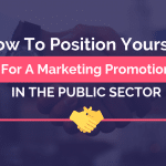 How to Position Yourself for a Marketing Promotion in the Public Sector