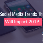 Social Media Trends That Will Impact 2019