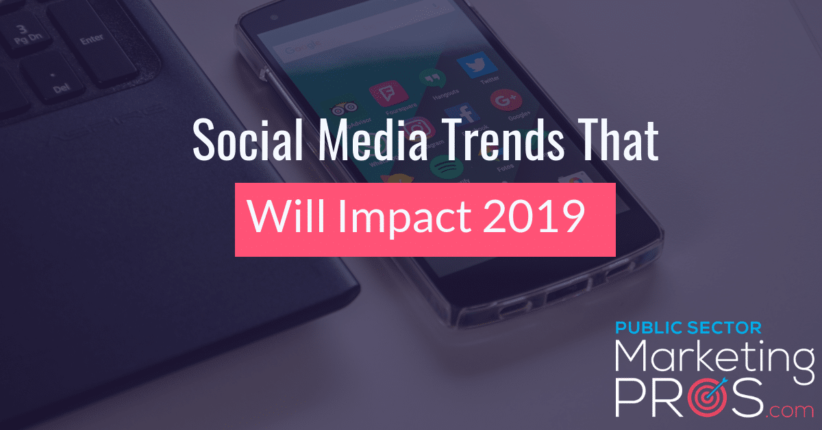 Social Media Trends That Will Impact 2019 - Public Sector