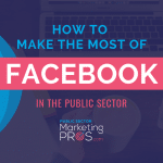 How To Make The Most Of Facebook In The Public Sector