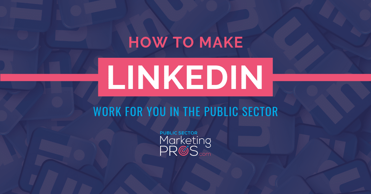 How To Make LinkedIn Work For You In The Public Sector