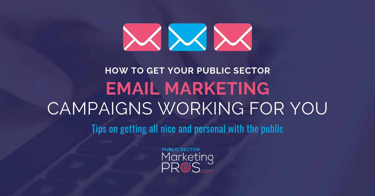 How to Get Your Public Sector Email Marketing Campaigns Working For You