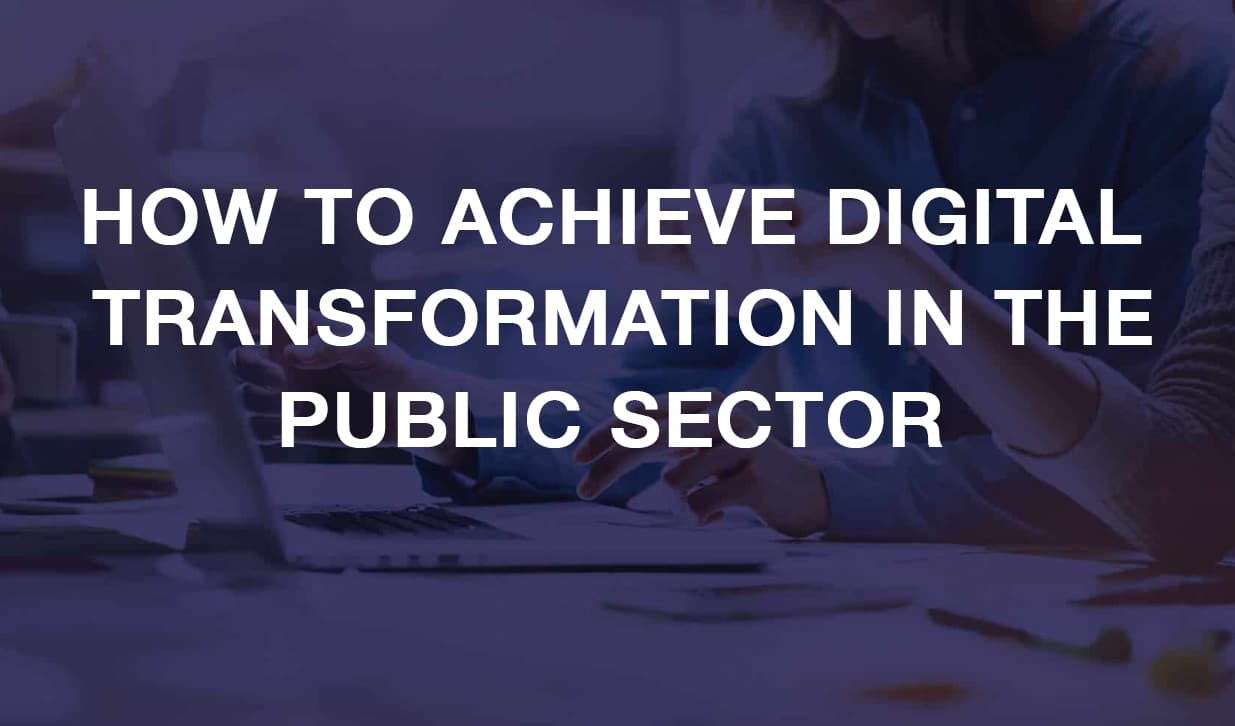 How To Achieve Digital Transformation in the Public Sector