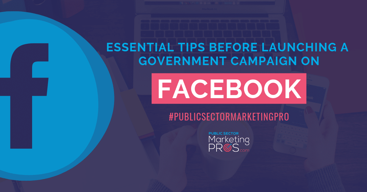Essential Tips Before Starting Your Government Facebook Marketing Campaign