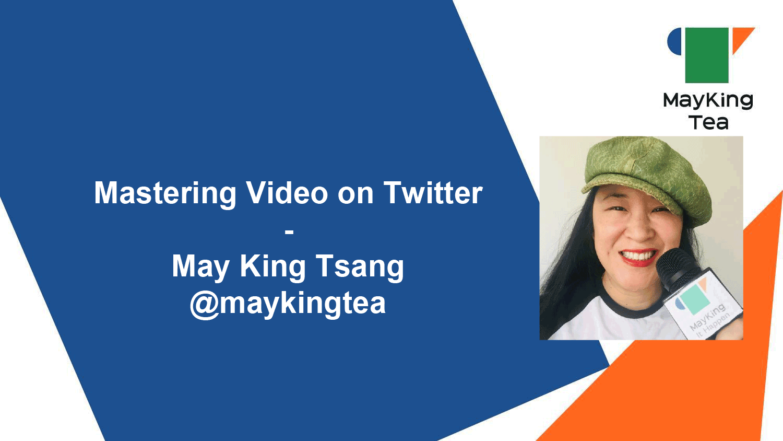 EXPERT WEBINAR: Mastering Video on Twitter with May King Tsang