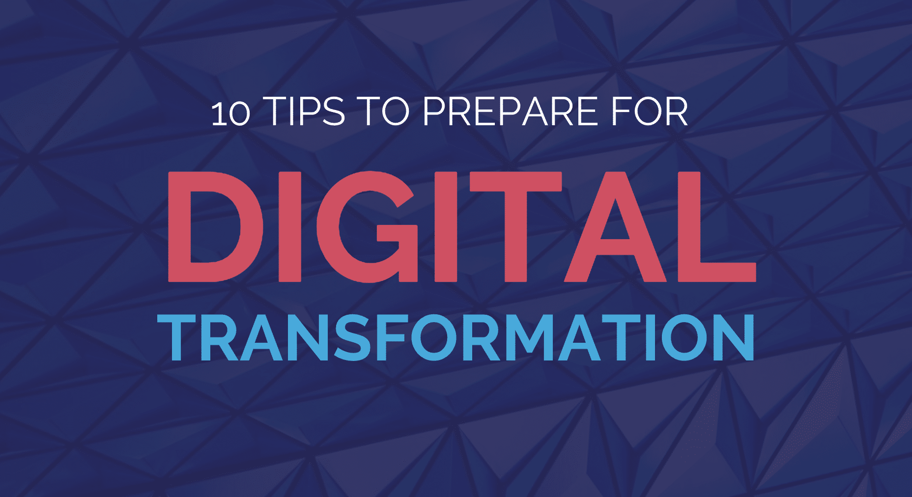 Ten Tips to Prepare for Digital Transformation