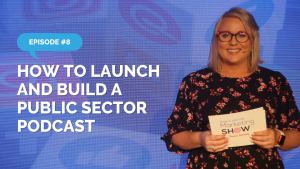 How to Launch and Build a Public Sector Podcast