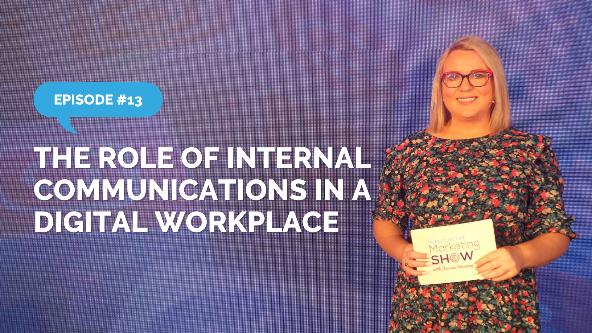 Episode 13 - The Role of Internal Communications in the Digital Workplace