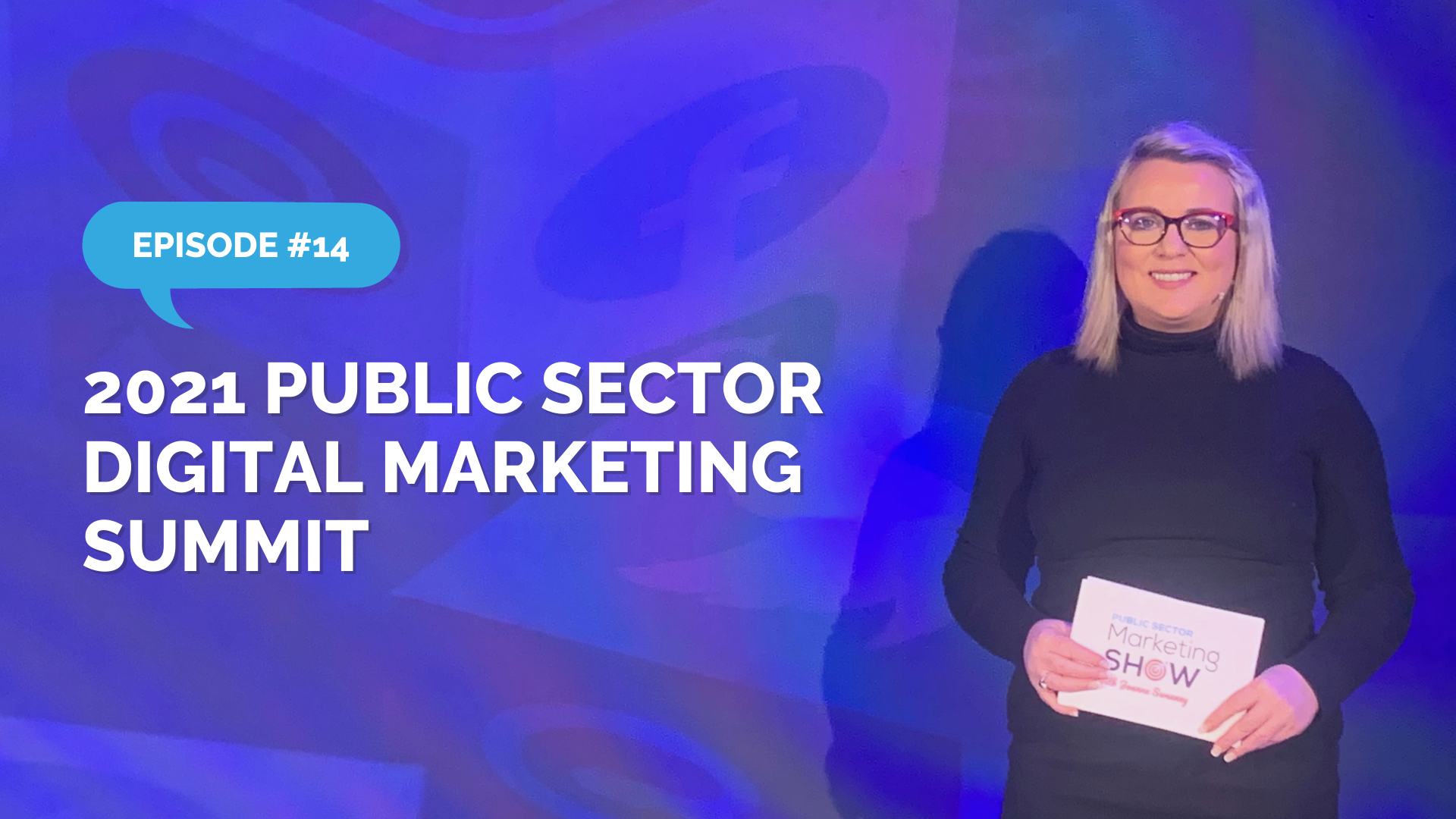 Episode 14 - Behind the Scenes of the 2021 Public Sector Digital Marketing Summit