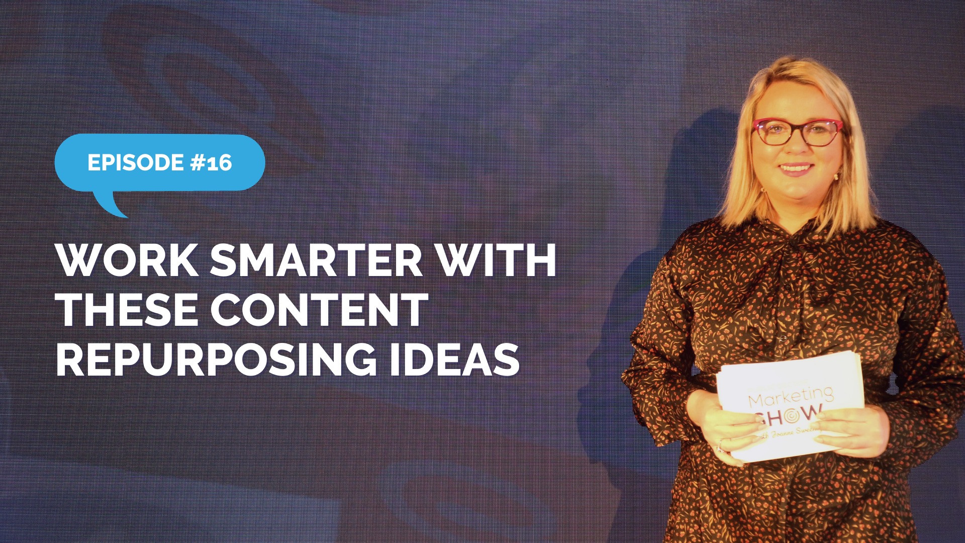 Episode 16 - Work Smarter with These Content Repurposing Ideas