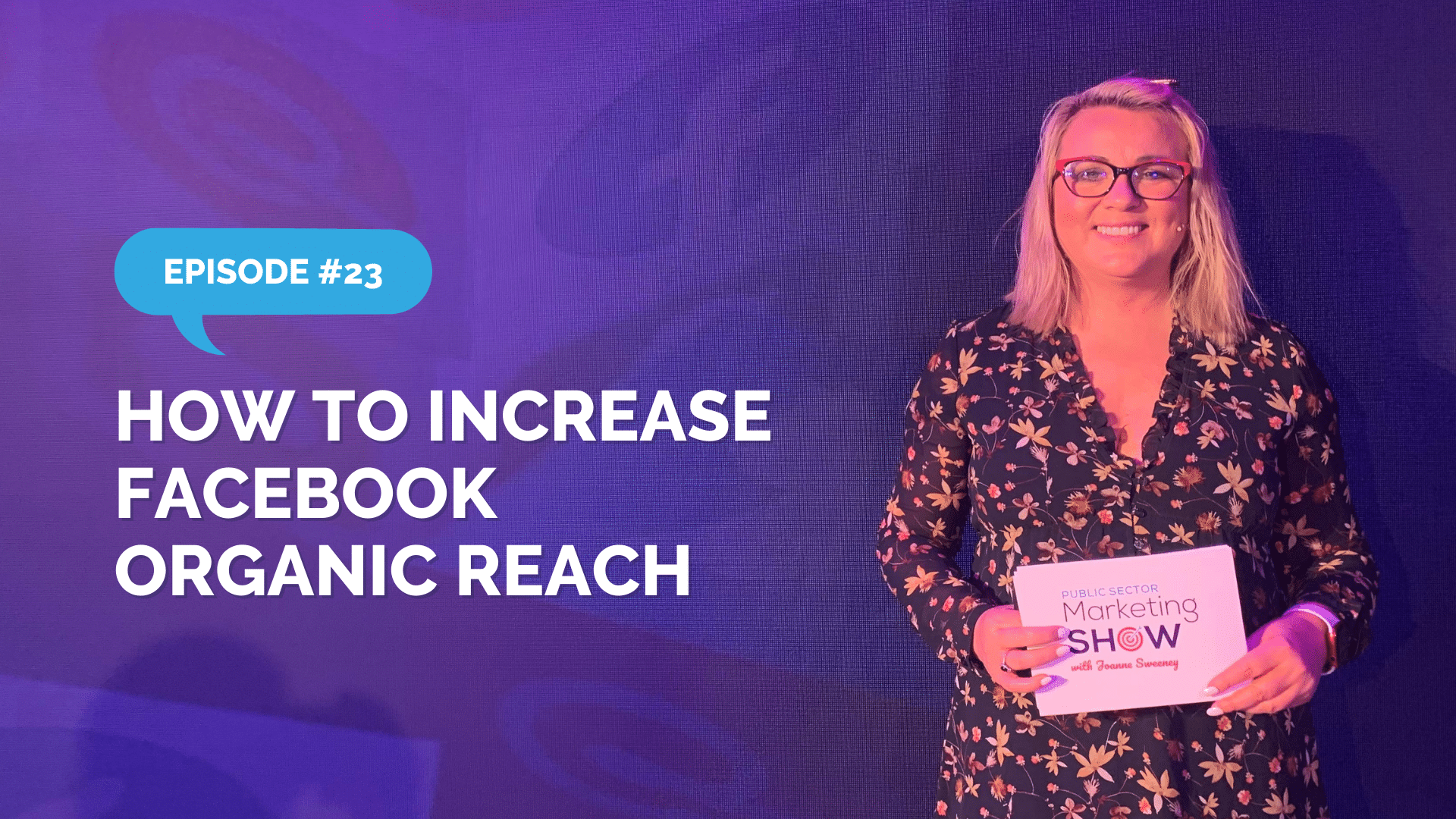Episode 23 - How to Increase Facebook Organic Reach