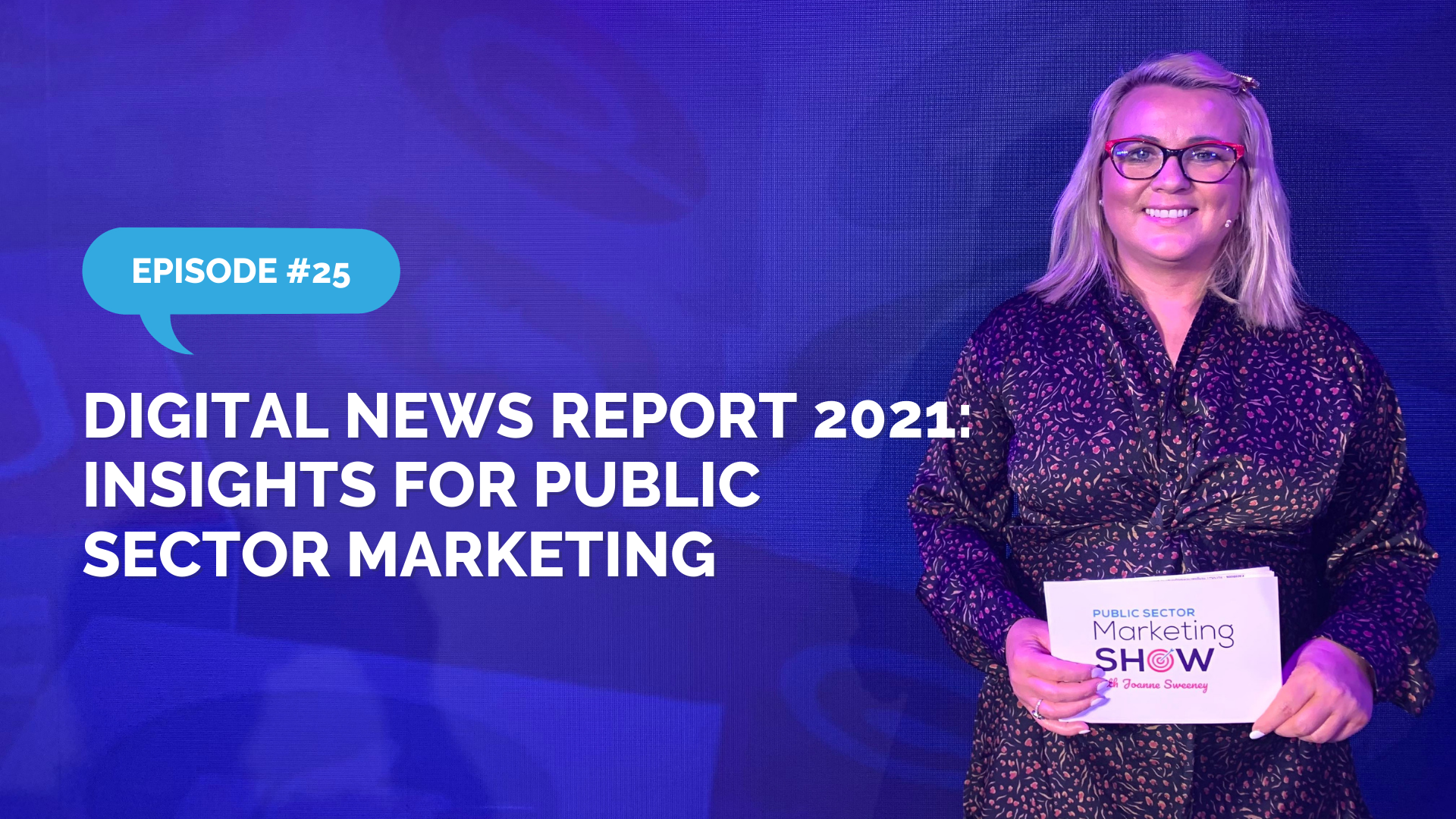 Episode 25 - Digital News Report 2021: Insights for Public Sector Marketing