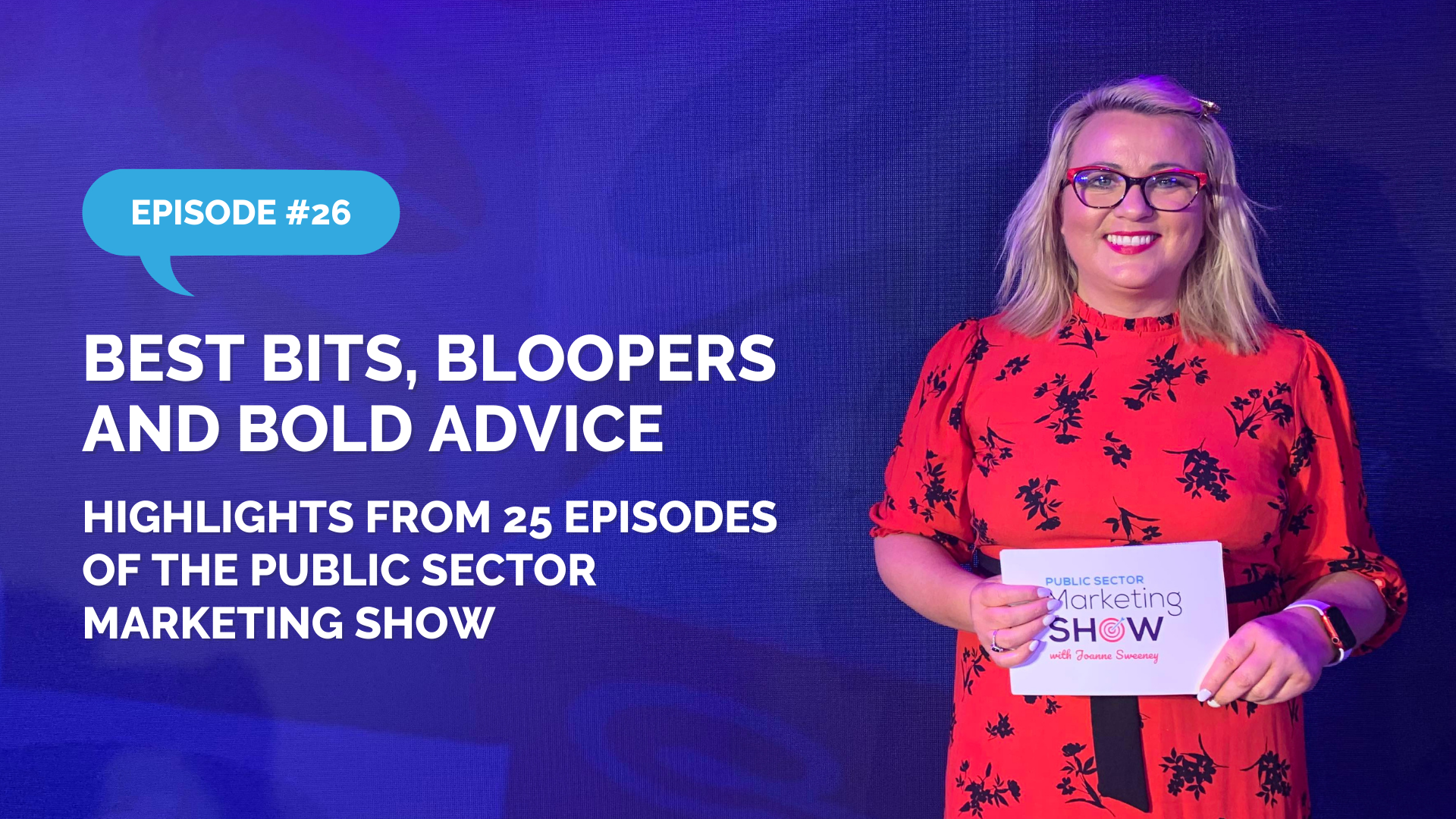 Episode 26 - Best Bits, Bloopers and Bold Advice | Highlights from 25 Episodes of the Public Sector Marketing Show