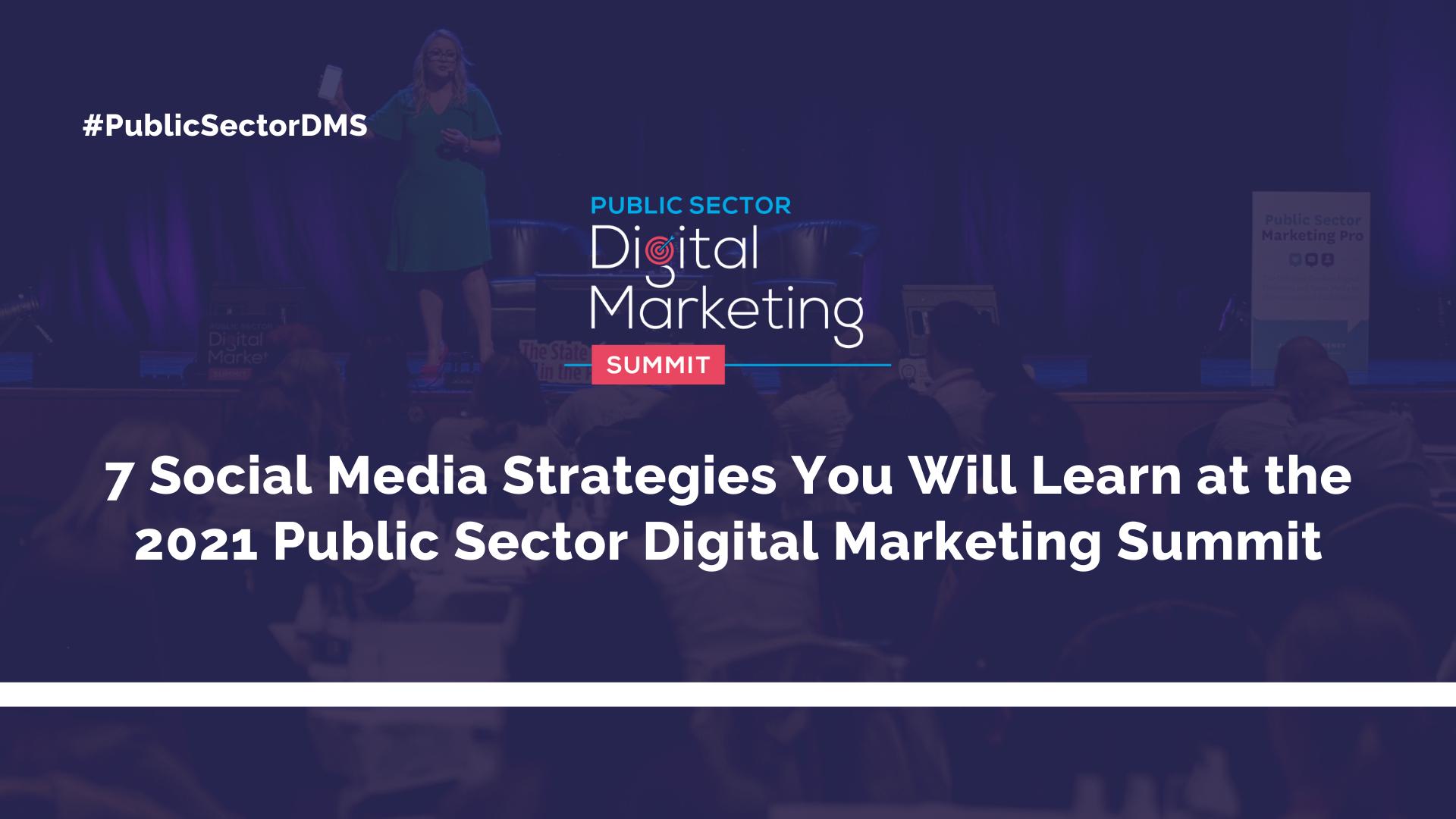 7 Social Media Strategies You Will Learn at the 2021 Public Sector Digital Marketing Summit