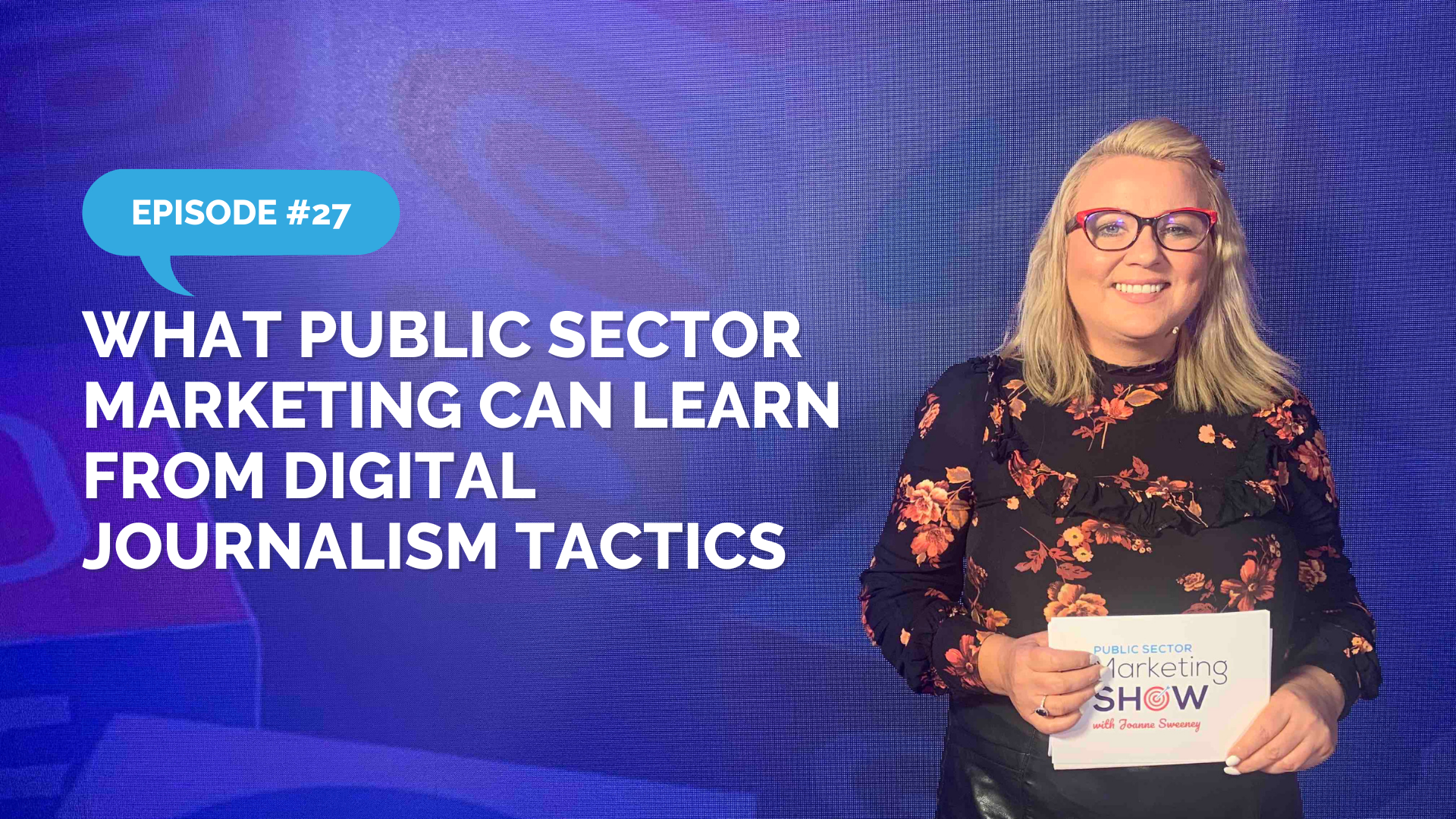 Episode 27- What Public Sector Marketing Can Learn from Digital Journalism Tactics
