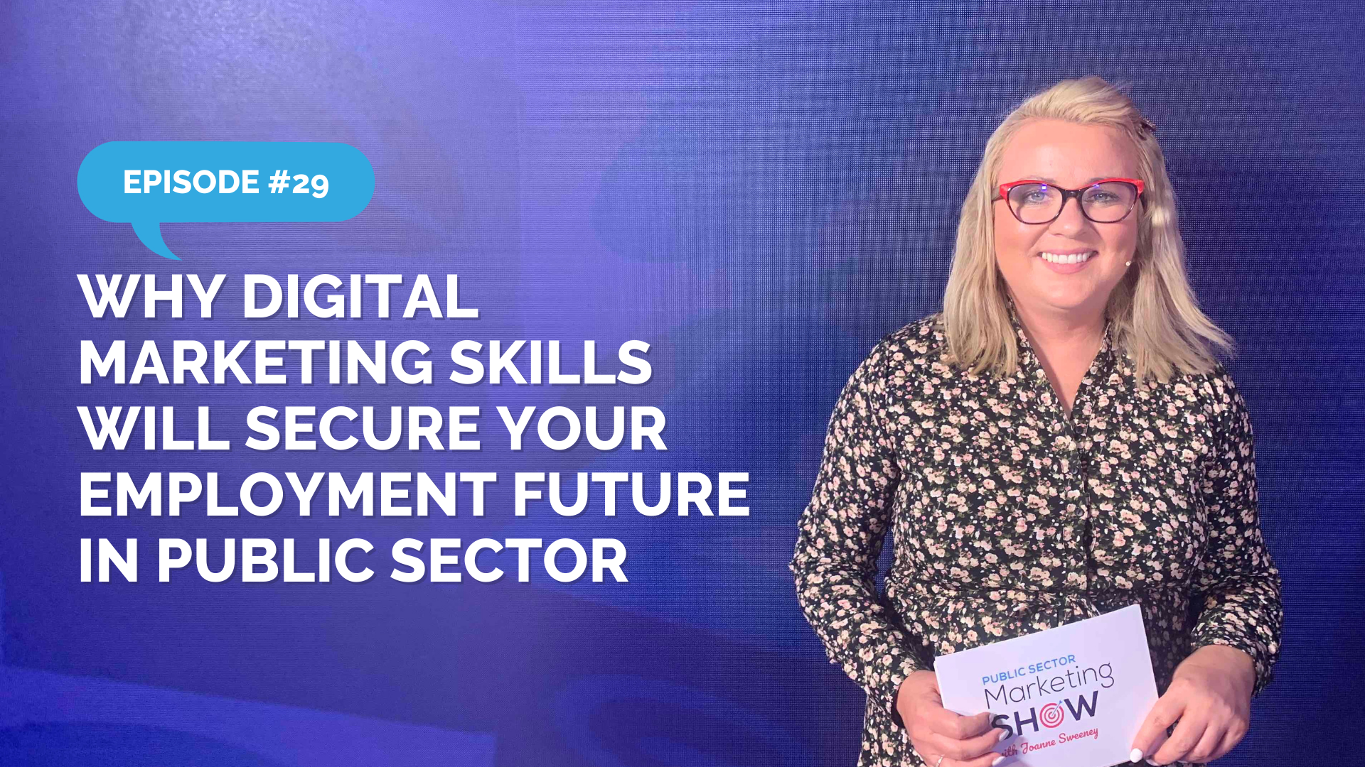 Episode 29 -Why Digital Marketing Skills Will Secure Your Employment Future in Public Sector